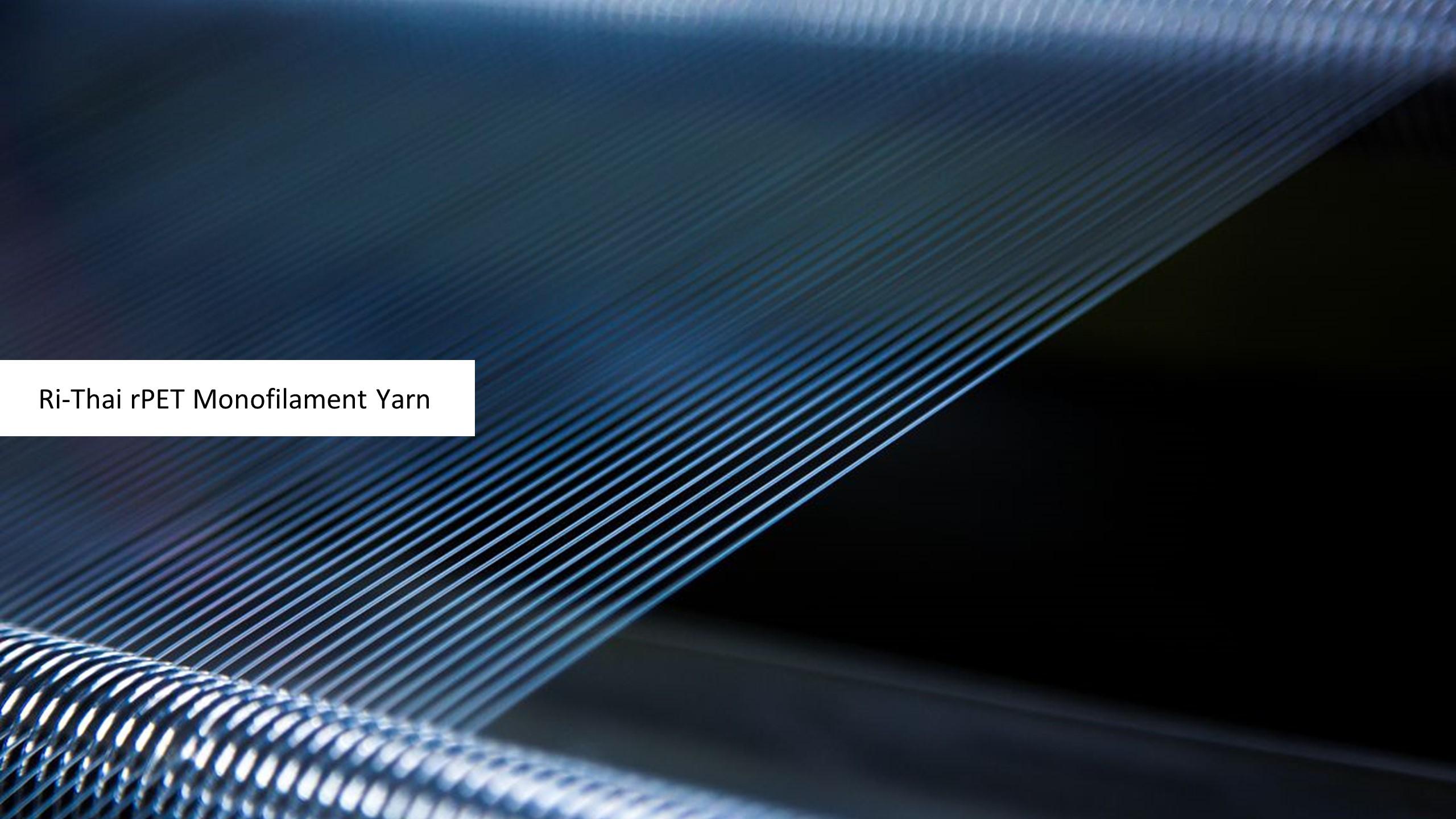 投影片18 Ri-Thai rPET Monofilament Yarn